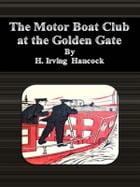 The Motor Boat Club at the Golden Gate by H. Irving Hancock