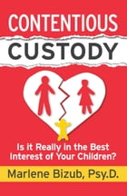 Contentious Custody: Is It Really in the Best Interest of Your Children? by Marlene Bizub