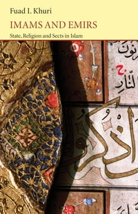 Imams and Emirs: State, Religion and Sects in Islam