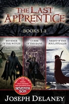 Last Apprentice 3-Book Collection: Revenge of the Witch, Curse of the Bane, Night of the Soul Stealer by Joseph Delaney