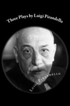 Three Plays by Luigi Pirandello by Luigi Pirandello