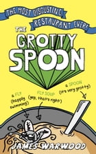 The Grotty Spoon: The Most Disgusting Restaurant in the World by James Warwood