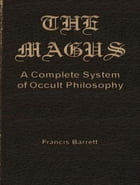 The Magus: A Complete System of Occult Philosophy by Francis Barrett