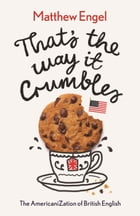 That's The Way It Crumbles: The Americanization of English
