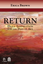 Return: Daily Inspiration for the Days of Awe by Brown, Erica