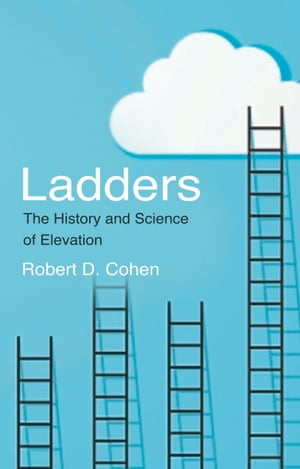 Ladders The History and Science of Elevation