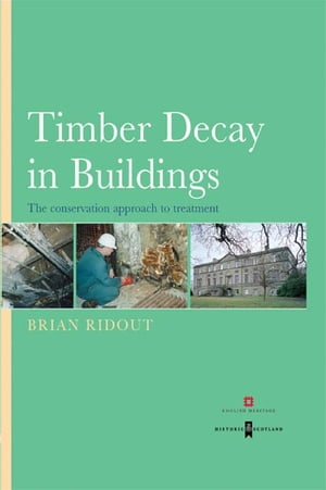 Timber Decay in Buildings The Conservation Approach to Treatment