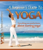 A Beginner's Guide To Yoga by Anonymous