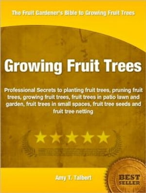 Growing Frruit Trees Professional Secrets to planting fruit trees,  pruning fruit trees,  growing fruit trees,  fruit trees in patio lawn and garden,  fru