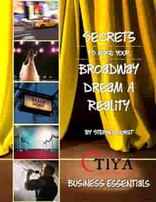 Secrets To Make Your Broadway Dream A Reality: BUSINESS ESSENTIALS by Stephen Horst