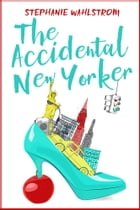 The Accidental New Yorker by Stephanie Wahlstrom