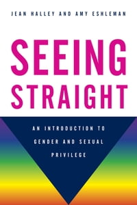Seeing Straight: An Introduction to Gender and Sexual Privilege
