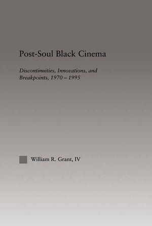 Post-Soul Black Cinema Discontinuities,  Innovations and Breakpoints,  1970-1995