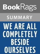 We Are All Completely Beside Ourselves by Karen Joy Fowler Summary & Study Guide by BookRags