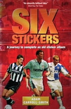 Six Stickers: A Journey to Complete an Old Sticker Album by Adam Carroll-Smith