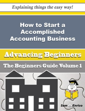 How to Start a Accomplished Accounting Business (Beginners Guide)