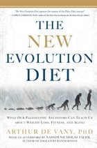 The New Evolution Diet: What Our Paleolithic Ancestors Can Teach Us about Weight Loss, Fitness, and Aging by Arthur De Vany