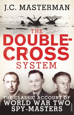 The Double-Cross System The Classic Account of World War Two Spy-Masters