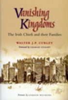 Vanishing Kingdoms: The Irish Chiefs and Their Families by Walter J.P. Curley