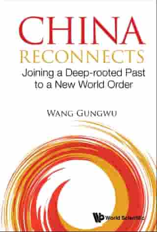 China Reconnects: Joining A Deep-rooted Past To A New World Order by Gungwu Wang