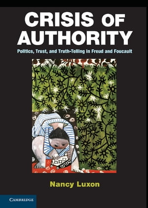 Crisis of Authority Politics,  Trust,  and Truth-Telling in Freud and Foucault