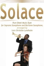 Solace Pure Sheet Music Duet for Soprano Saxophone and Baritone Saxophone, Arranged by Lars Christian Lundholm by Pure Sheet Music