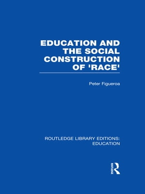 Education and the Social Construction of 'Race' (RLE Edu J)