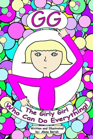 GG The Girly Girl Who Can Do Everything! by Alana Berish