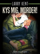 Kys mig, morder! by Larry Kent