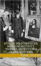 Stolen Masterpieces, Museum Security, Thieves, Detection & Penal Systems by Gail Ellis