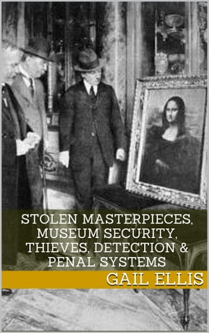 Stolen Masterpieces,  Museum Security,  Thieves,  Detection & Penal Systems