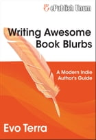 Writing Awesome Book Blurbs: A Modern Indie Author's Guide by Evo Terra