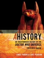 Ahistory: An Unauthorized History of the Doctor Who Universe [2012-2013 Update] by Lars Pearson