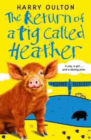 The Return of a Pig Called Heather by Harry Oulton