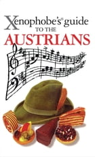 Xenophobe's Guide to the Austrians by Louis James