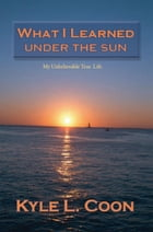 What I Learned Under the Sun by Kyle L. Coon