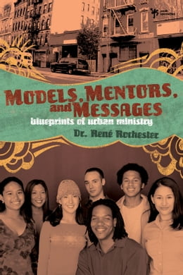 Book Models, Mentors, and Messages: Blueprints of Urban Ministry by René Rochester