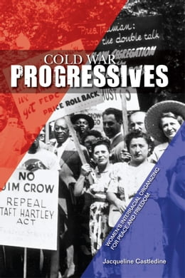 Book Cold War Progressives: Women's Interracial Organizing for Peace and Freedom by Jacqueline Castledine