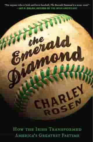 The Emerald Diamond: How the Irish Transformed America's Favorite Pastime by Charley Rosen