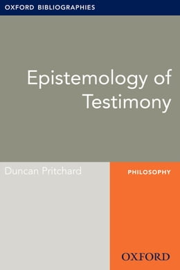 Book Epistemology of Testimony: Oxford Bibliographies Online Research Guide by Duncan Pritchard