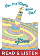 Oh, the Places You'll Go! Read & Listen Edition Cover Image