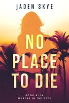 No Place to Die (Murder in the Keys—Book #1) by Jaden Skye