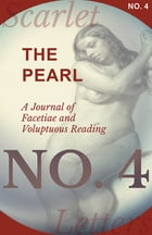 The Pearl - A Journal of Facetiae and Voluptuous Reading - No. 4 by Various