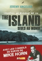 The Island: L'aventure qui a changé ma vie by Jeremy Angelier