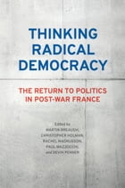 Thinking Radical Democracy: The Return to Politics in Post-War France