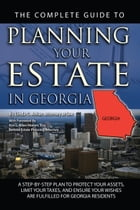 The Complete Guide to Planning Your Estate in Georgia: A Step-by-Step Plan to Protect Your Assets, Limit Your Taxes, and Ensure Your Wishes are Fulfil by Linda Ashar