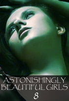 Astonishingly Beautiful Girls Volume 8 - A sexy photo book by Mandy Tolstag