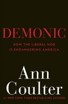 Demonic: How the Liberal Mob Is Endangering America by Ann Coulter