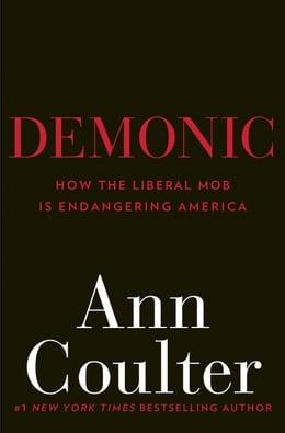 Book Demonic: How the Liberal Mob Is Endangering America by Ann Coulter