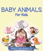 Baby Animals for Kids by Speedy Publishing